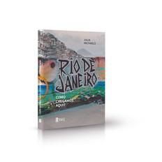 """Ascensão e queda de uma cidade no livro """"Rio de Janeiro: Como Chegamos Aqui?"""""""