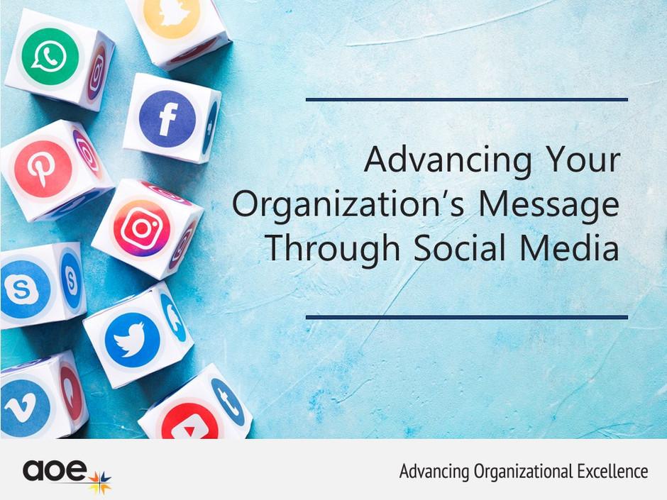 Advancing Your Organization's Message Through Social Media