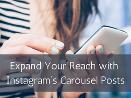 Expand Your Reach with Instagram's Carousel Posts