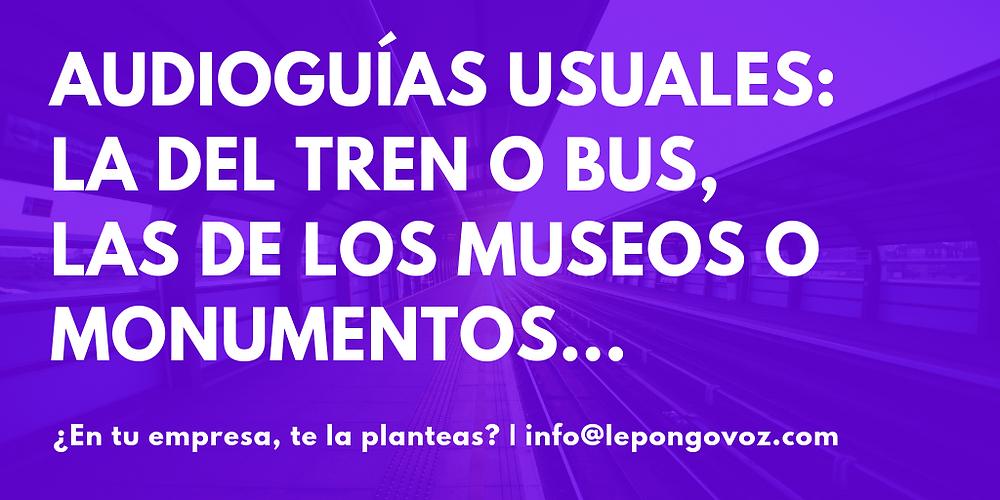 Las audioguías habituales, en nuestros viajes y día a día, están más presentes de lo que pensamos. En transportes públicos o museos, trenes, autobuses, monumentos...