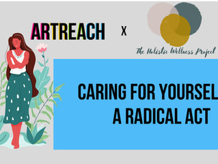 Upcoming ArtReach Self Care  Workshop: Caring for Yourself is a Radical Act