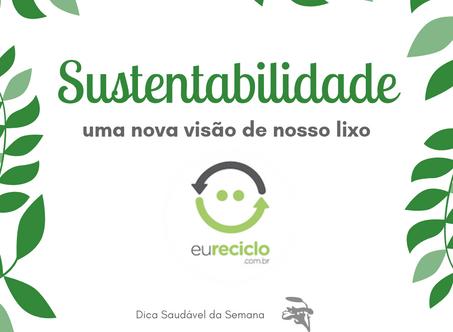 Dica Saudável | Sustentabilidade: uma nova visão de nosso lixo