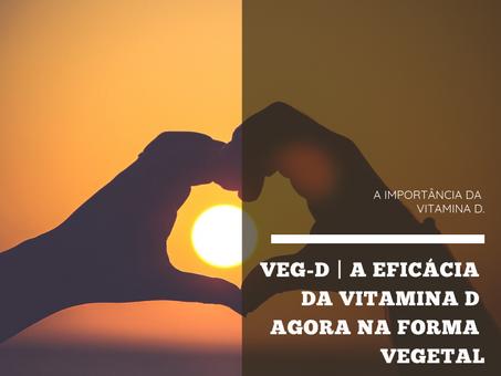 Dica Saudável | A importância da Vitamina D | Conheça a Veg-D