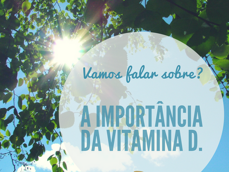 Vamos falar sobre a importância da Vitamina D?