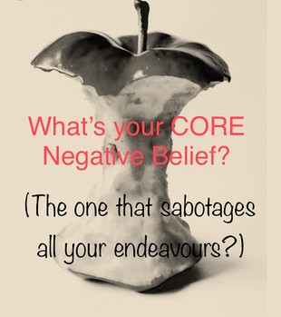WHAT'S YOUR CORE NEGATIVE BELIEF? (The one that sabotages all your endeavours)