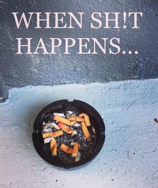 WHEN SH!T HAPPENS...