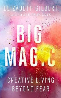 Big Magic, Elizabeth Gilber