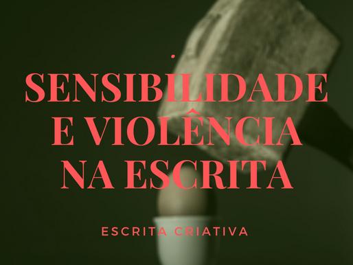 Sensibilidade e violência na escrita