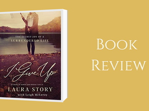 Book Review: I Give Up - The Secret Joy of a Surrendered Life By Laura Story