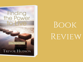 Finding the Power to Live, One day at a time By: Trevor Hudson