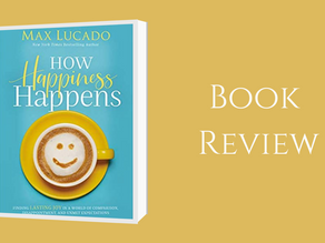 Book Review: How Happiness Happens By Max Lucado
