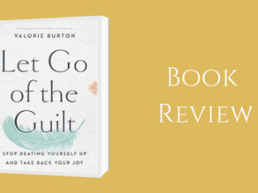 Book review: Let go of the Guilt – Stop beating yourself up and take back your joy By Valorie Burton