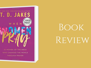 A Book Review on When Women Pray by T. D.   Jakes