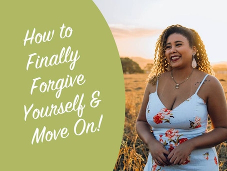 How to Finally Forgive Yourself and Move On