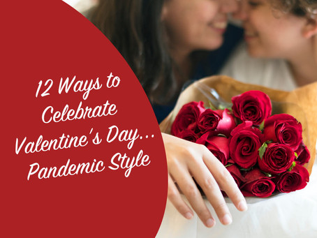 12 Ways to Celebrate Valentine's Day: Pandemic Style