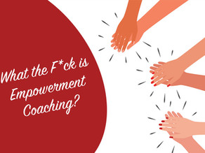 What the F*ck is Empowerment Coaching?