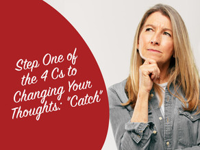 """Step One of the 4 Cs to Changing Your Thoughts: """"Catch"""""""