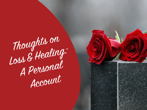 Thoughts on Loss & Healing: A Personal Account