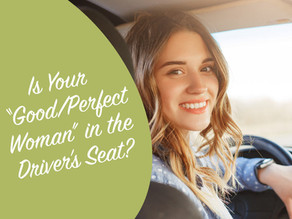 Is Your Good/Perfect Woman in the Driver's Seat?