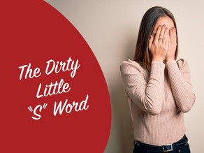 """The Dirty Little """"S"""" Word"""