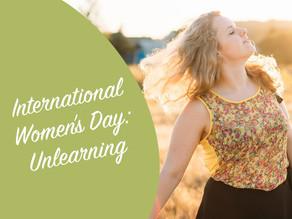 International Women's Day: Unlearning