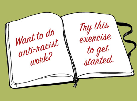 Want to do anti-racist work? Try this exercise to get started.