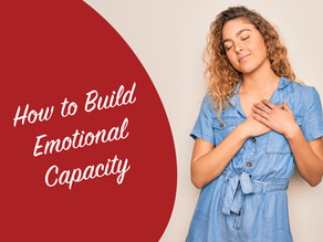 How to Build Emotional Capacity