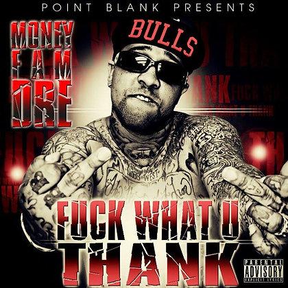Fuck What U Thank  (By: Money Fam Dre)