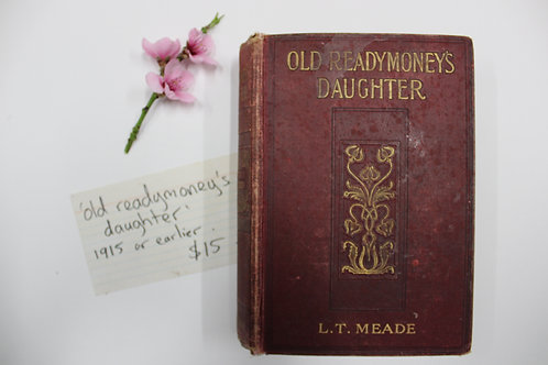 """Old Readymoney's Daughter"" - L.T Meade 1915"