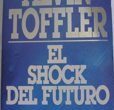 Alvin Toffler, El Shock del Futuro, revisitado