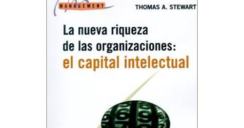 Thomas Stewart: Capital Intelectual, la nueva riqueza de las organizaciones.