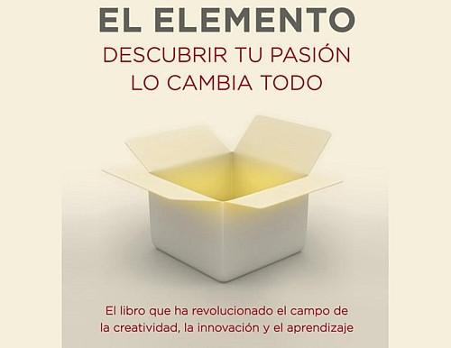 Ken Robinson, El Elemento (descubrir tu pasión lo cambia todo)