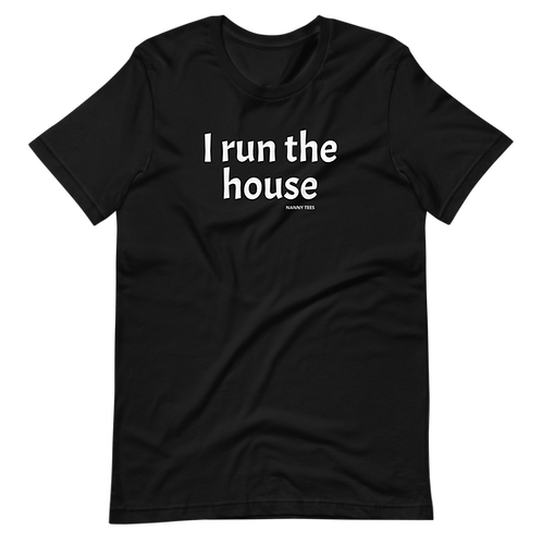 I Run The House - Household Manager Tee