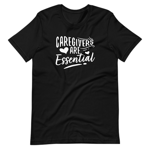 Caregivers Are Essential Tee