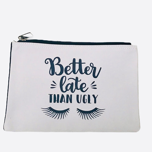 """Better Late Than Ugly"" Pouch"