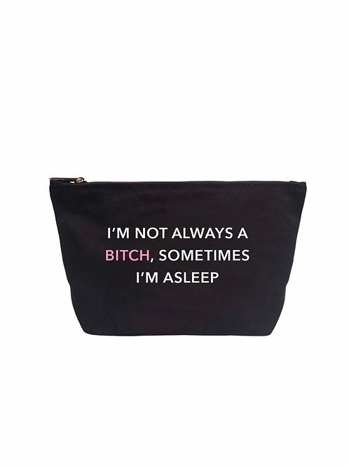 """""""I'm Not Always a B***H, But Sometimes I'M Asleep"""" Black Pouch"""