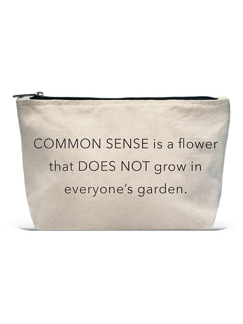 """Common Sense Is a Flower That Does Not Grow In Everyone's Garden"" - Beige Pouch"