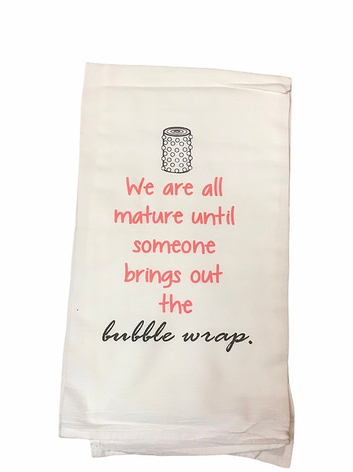 """Dish Towel """"We are all mature until someone brings out the bubble wrap"""""""