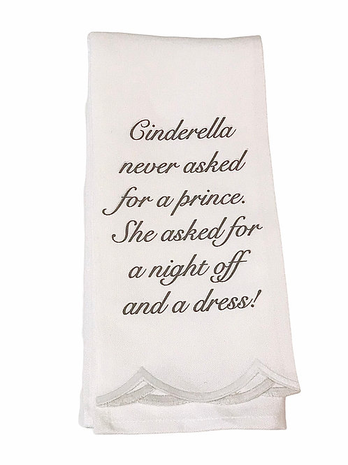 Cinderella never asked for a prince  Kitchen/ Bar Towel