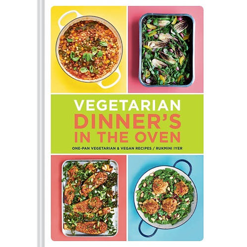 Vegetarian Dinner's in the Oven: One-Pan Vegetarian and Vegan Recipes