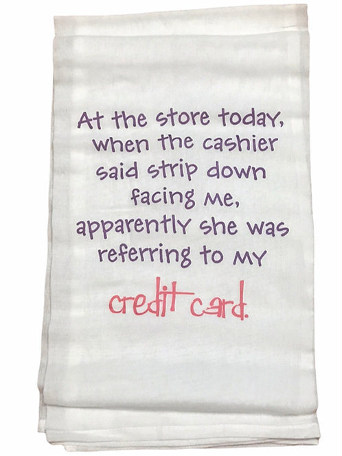 """Dish Towel """"At the store today, when the cashier said strip down facing me..."""""""