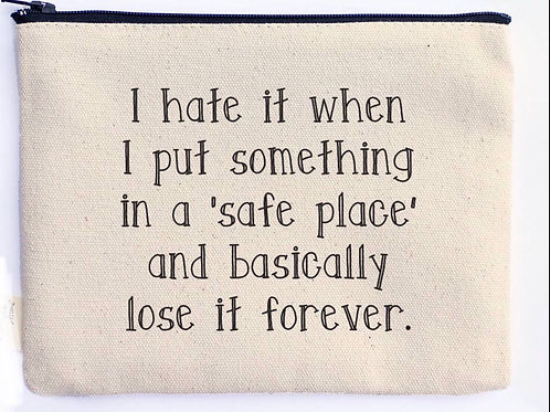 I Hate It When I Put Something In Safe Place Zipper Pouch