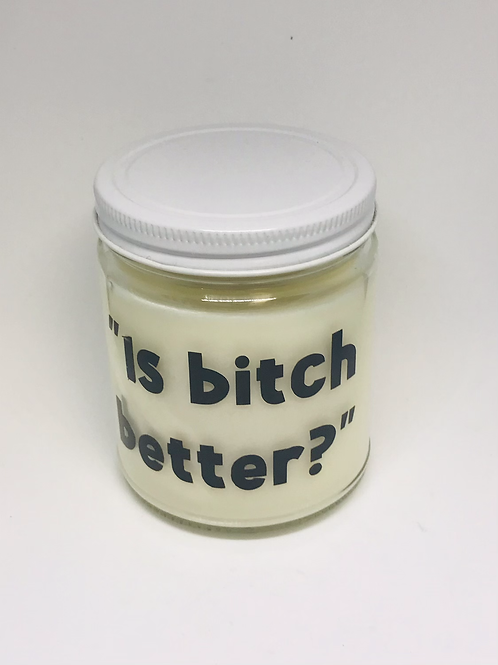 """""""Is B**ch Better"""" Candle"""