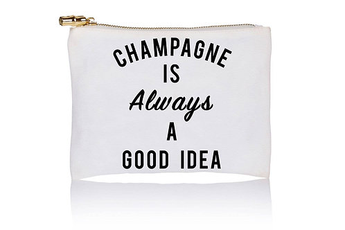Champagne Is Always A Good Idea Pouch