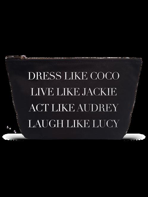 """""""Dress Like Coco Live Like Jackie Act Like Audrey Laugh Like Lucy"""" Black Pouch"""