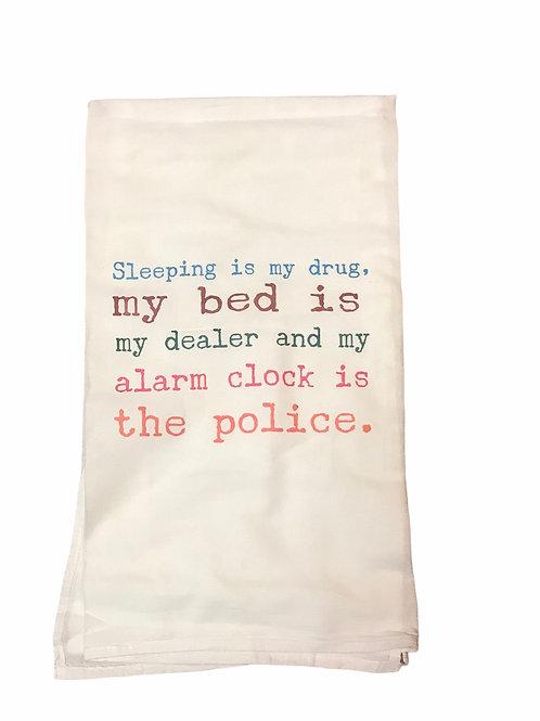 """Dish Towel """"Sleeping is my drug. my bed is my dealer.."""""""