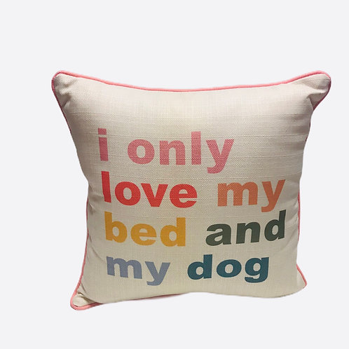 """Pillow """"I only love my bed and my dog"""""""