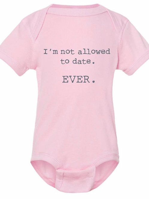 I'm not allowed to date. EVER. Baby Onesie