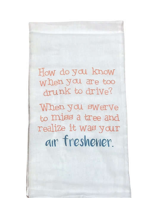 """Dish Towel """"How do you know when you are too drunk to drive? ..)"""
