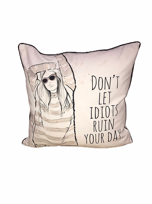 Don't Let Idiots Ruin Your Day Pillow